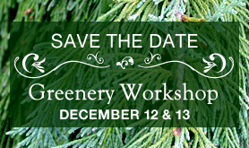 Save-the-Date: Greenery Workshop, December 12 & 13